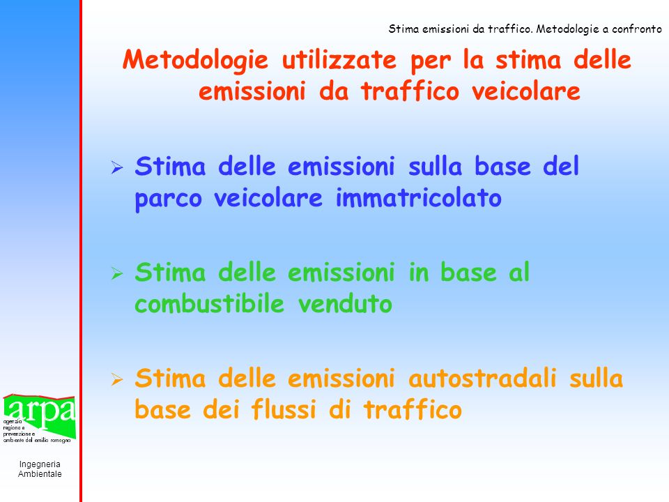 Ingegneria Ambientale Stima emissioni da traffico. Metodologie a confronto Metodologie utilizzate per la stima delle emissioni da traffico veicolare S