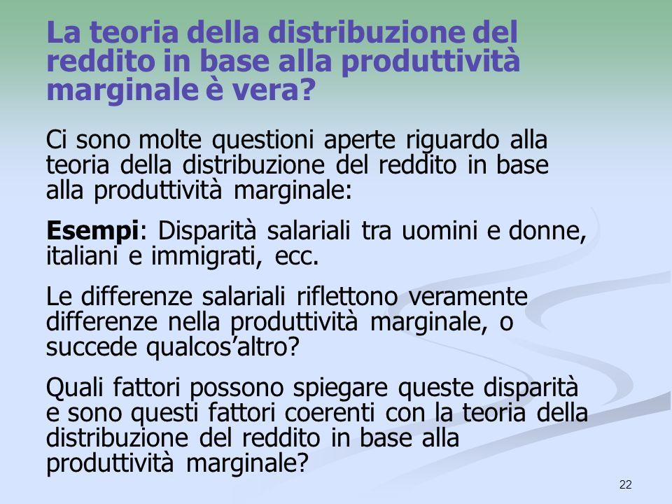 22 La teoria della distribuzione del reddito in base alla produttività marginale è vera? Ci sono molte questioni aperte riguardo alla teoria della dis
