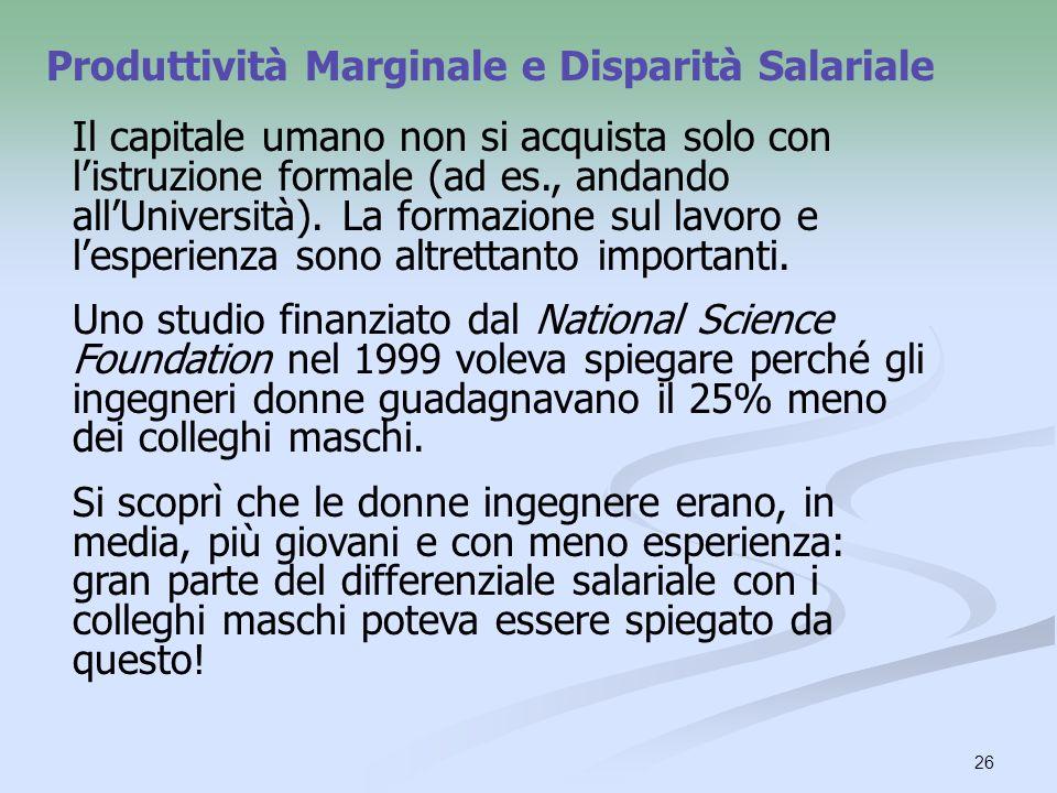 26 Produttività Marginale e Disparità Salariale Il capitale umano non si acquista solo con listruzione formale (ad es., andando allUniversità). La for