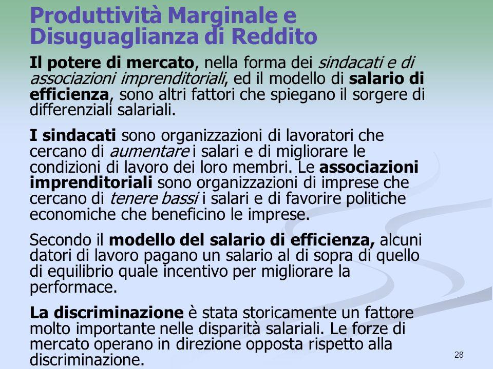 28 Il potere di mercato, nella forma dei sindacati e di associazioni imprenditoriali, ed il modello di salario di efficienza, sono altri fattori che s