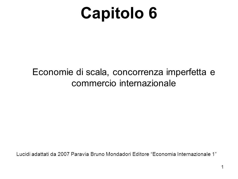 1 Economie di scala, concorrenza imperfetta e commercio internazionale Lucidi adattati da 2007 Paravia Bruno Mondadori Editore Economia Internazionale