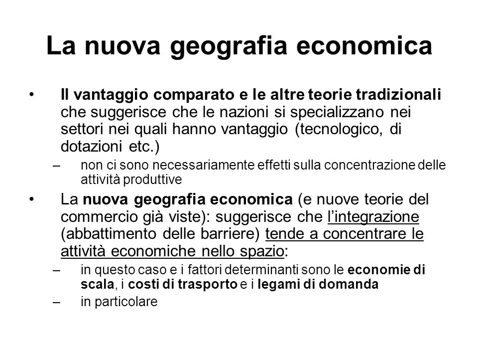 La nuova geografia economica Il vantaggio comparato e le altre teorie tradizionali che suggerisce che le nazioni si specializzano nei settori nei qual