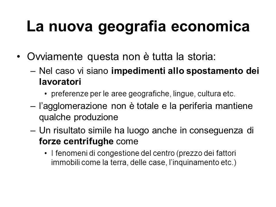 La nuova geografia economica Ovviamente questa non è tutta la storia: –Nel caso vi siano impedimenti allo spostamento dei lavoratori preferenze per le