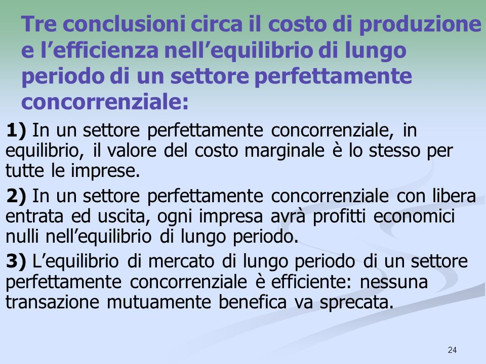 24 Tre conclusioni circa il costo di produzione e lefficienza nellequilibrio di lungo periodo di un settore perfettamente concorrenziale: 1) In un set