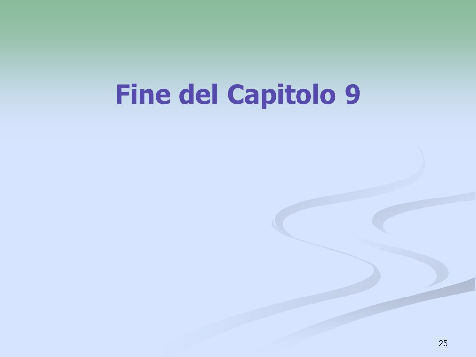 25 Fine del Capitolo 9