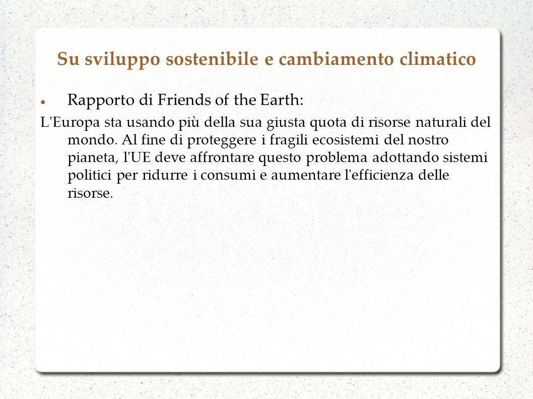 Rapporto di Friends of the Earth: L'Europa sta usando più della sua giusta quota di risorse naturali del mondo. Al fine di proteggere i fragili ecosis