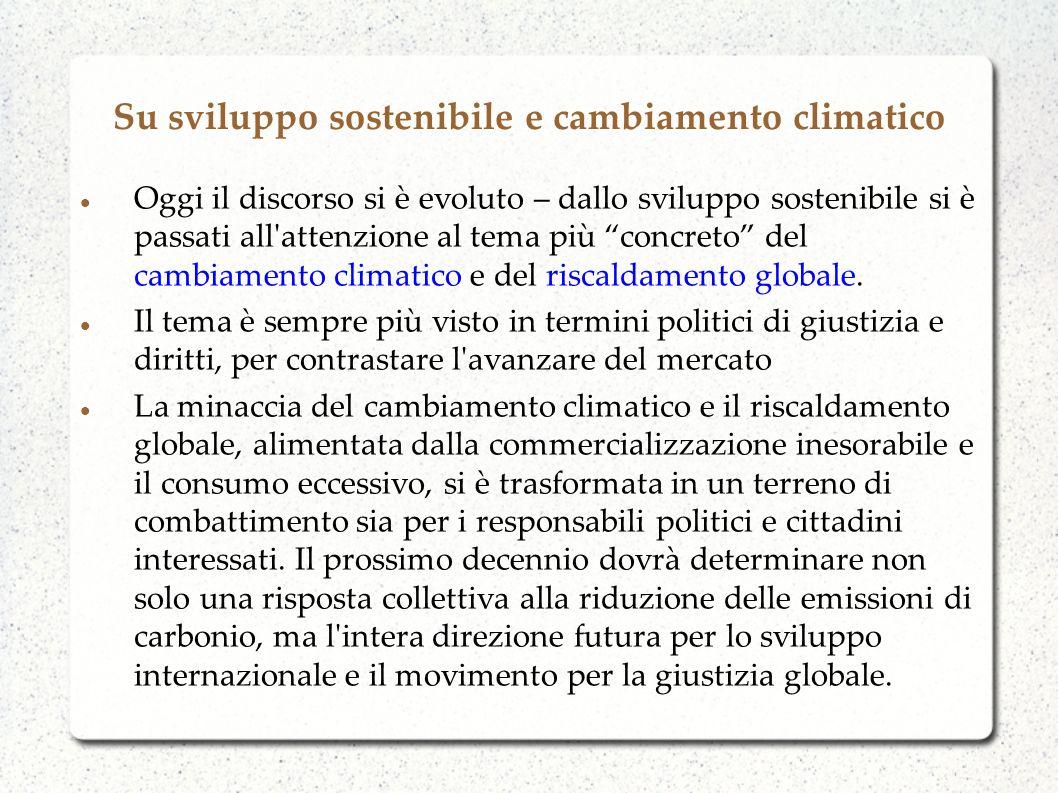 Oggi il discorso si è evoluto – dallo sviluppo sostenibile si è passati all'attenzione al tema più concreto del cambiamento climatico e del riscaldame