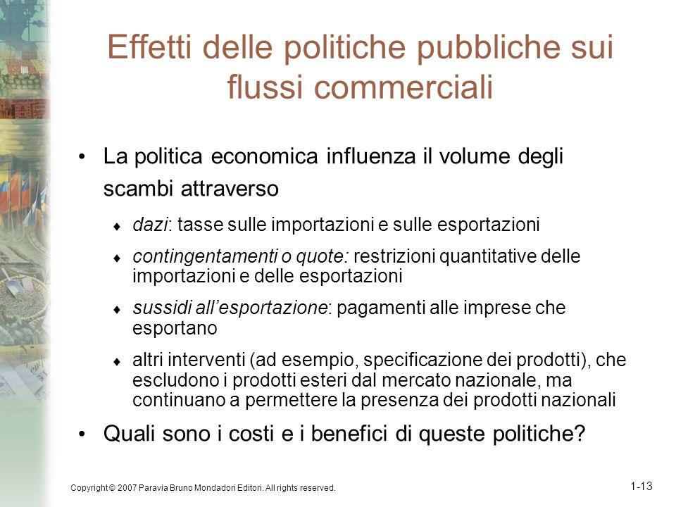 Copyright © 2007 Paravia Bruno Mondadori Editori. All rights reserved. 1-13 Effetti delle politiche pubbliche sui flussi commerciali La politica econo