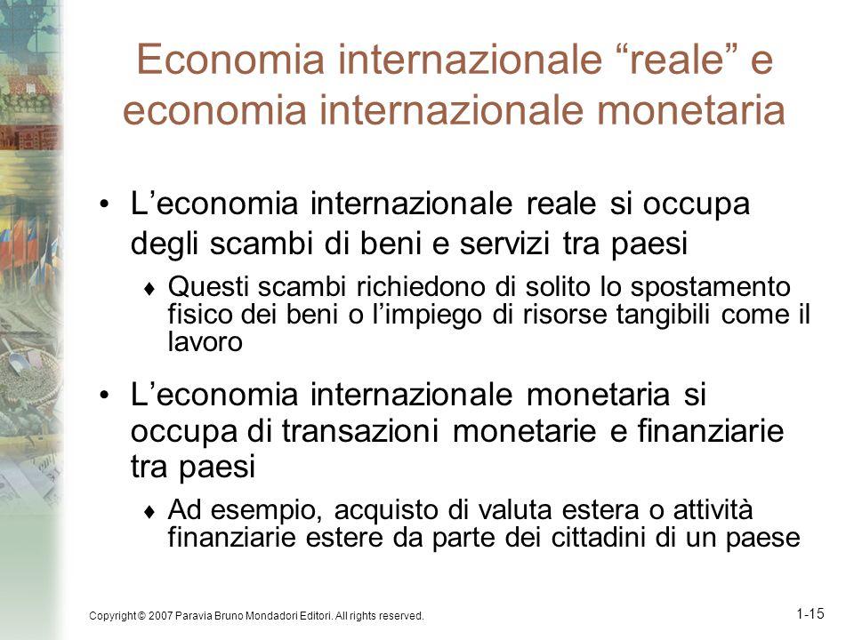 Copyright © 2007 Paravia Bruno Mondadori Editori. All rights reserved. 1-15 Economia internazionale reale e economia internazionale monetaria Leconomi