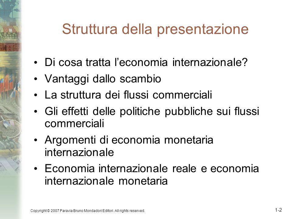 Copyright © 2007 Paravia Bruno Mondadori Editori. All rights reserved. 1-2 Struttura della presentazione Di cosa tratta leconomia internazionale? Vant