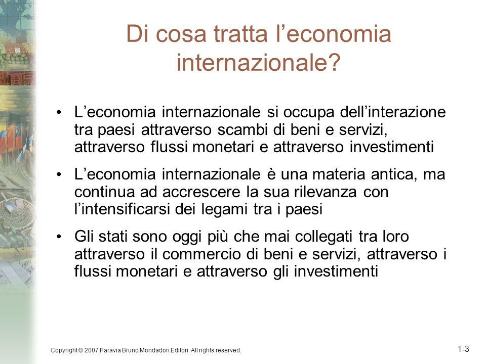Copyright © 2007 Paravia Bruno Mondadori Editori. All rights reserved. 1-3 Di cosa tratta leconomia internazionale? Leconomia internazionale si occupa