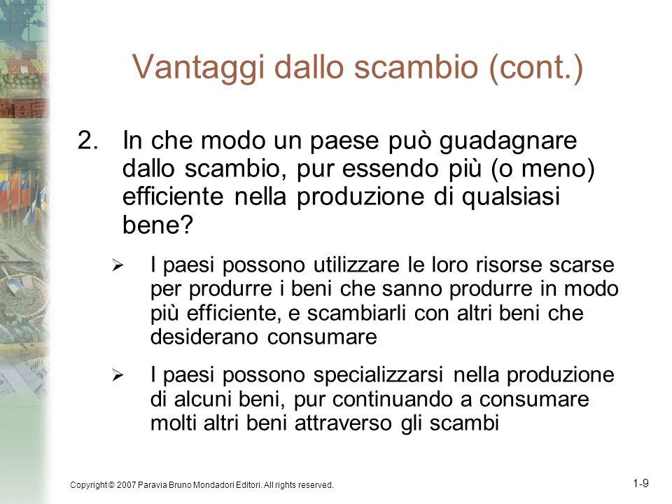 Copyright © 2007 Paravia Bruno Mondadori Editori. All rights reserved. 1-9 Vantaggi dallo scambio (cont.) 2.In che modo un paese può guadagnare dallo