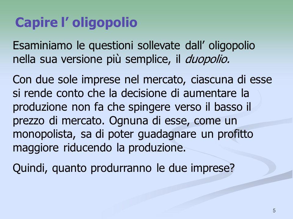 6 Capire loligopolio Una possibilità è che le 2 imprese pratichino la collusione, accordandosi per mantenere alti i profitti.