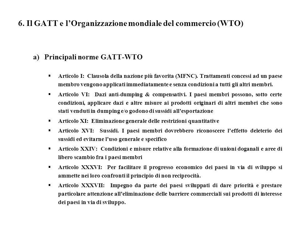 6. Il GATT e lOrganizzazione mondiale del commercio (WTO) a)Principali norme GATT-WTO Articolo I: Clausola della nazione più favorita (MFNC). Trattame