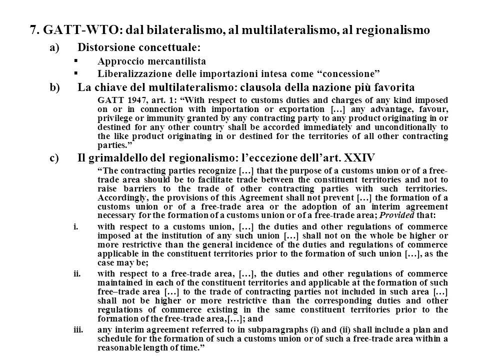 7. GATT-WTO: dal bilateralismo, al multilateralismo, al regionalismo a)Distorsione concettuale: Approccio mercantilista Liberalizzazione delle importa