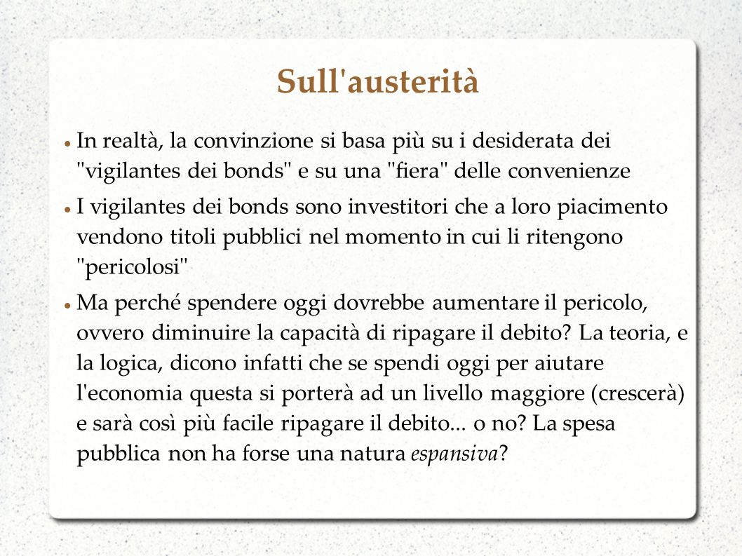 Sull austerità Trichet (2010): The idea that austerity measures could trigger stagnation is incorrect: confidence-inspiring policies will foster and not hamper economic recovery.