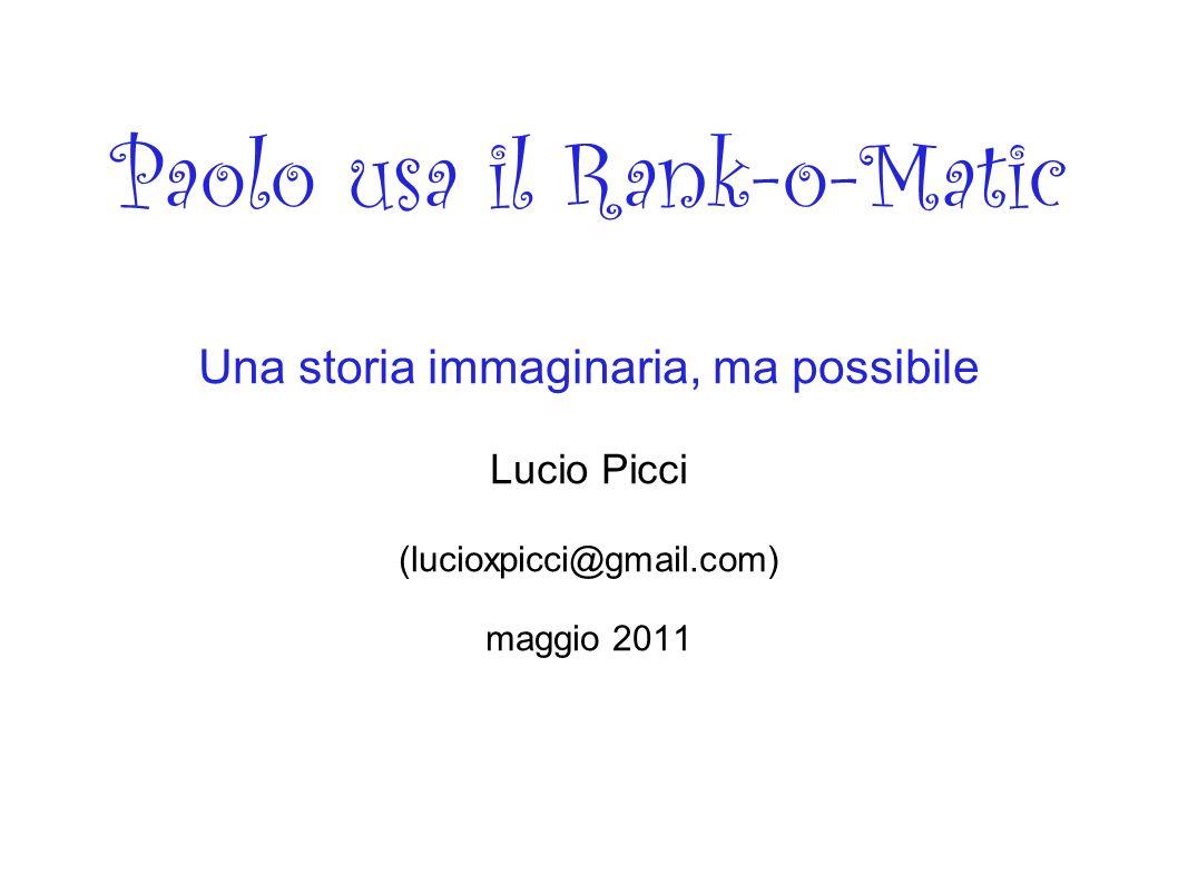 Paolo usa il Rank-o-Matic Una storia immaginaria, ma possibile Lucio Picci (lucioxpicci@gmail.com) maggio 2011