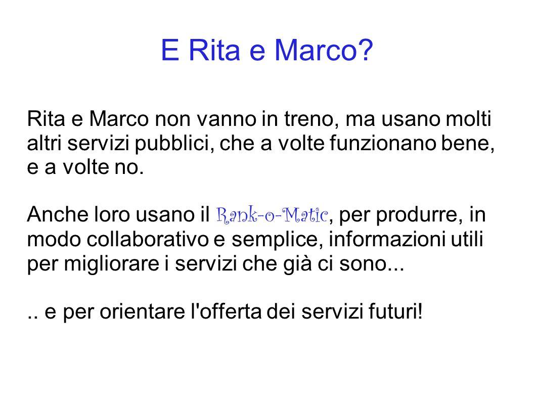 E Rita e Marco? Rita e Marco non vanno in treno, ma usano molti altri servizi pubblici, che a volte funzionano bene, e a volte no. Anche loro usano il