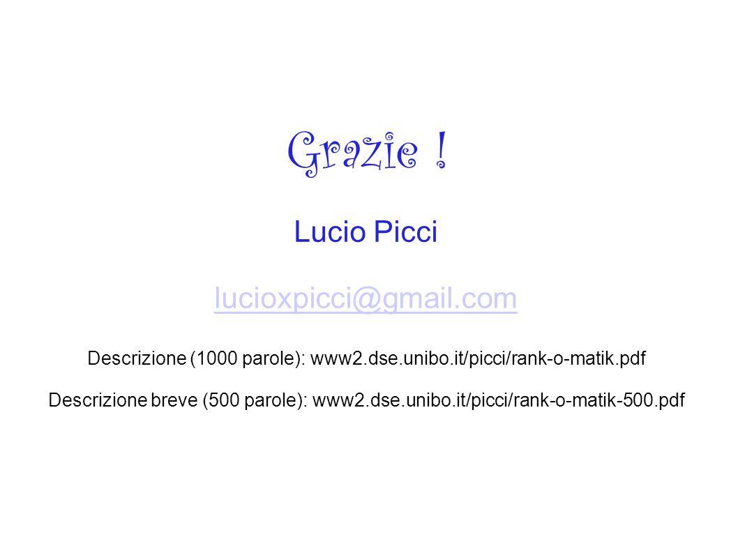Grazie ! Lucio Picci lucioxpicci@gmail.com Descrizione (1000 parole): www2.dse.unibo.it/picci/rank-o-matik.pdf Descrizione breve (500 parole): www2.ds