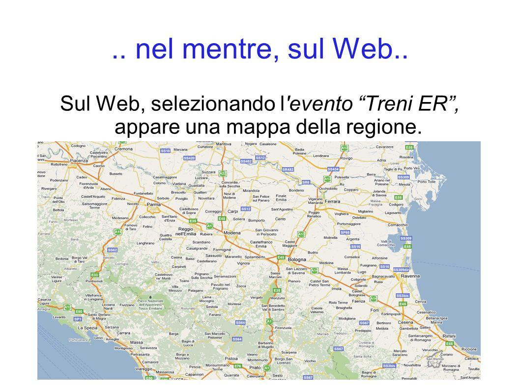 .. nel mentre, sul Web.. Sul Web, selezionando l'evento Treni ER, appare una mappa della regione.