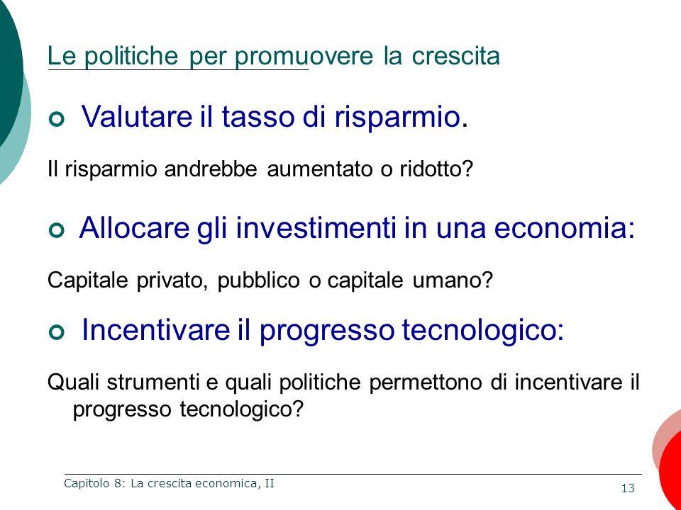 13 Capitolo 8: La crescita economica, II Le politiche per promuovere la crescita Valutare il tasso di risparmio. Il risparmio andrebbe aumentato o rid
