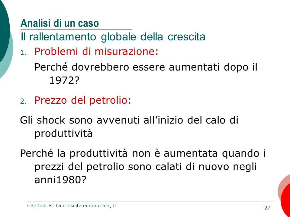 27 Capitolo 8: La crescita economica, II Analisi di un caso Il rallentamento globale della crescita 1. Problemi di misurazione: Perché dovrebbero esse