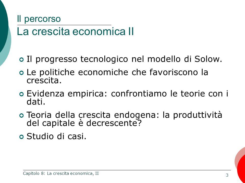 44 Capitolo 8: La crescita economica, II I risultati principali del modello di Solow con progresso tecnico sono: La crescita di stato stazionario dipende soltanto dal tasso di crescita tecnologica che è esogeno.