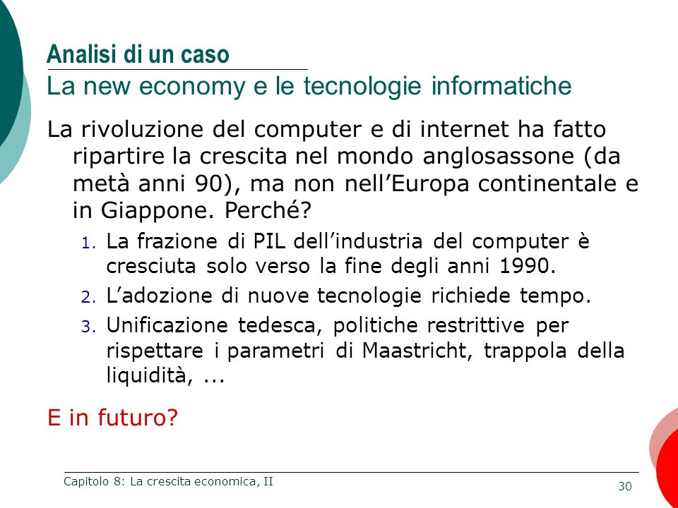 30 Capitolo 8: La crescita economica, II Analisi di un caso La new economy e le tecnologie informatiche La rivoluzione del computer e di internet ha f