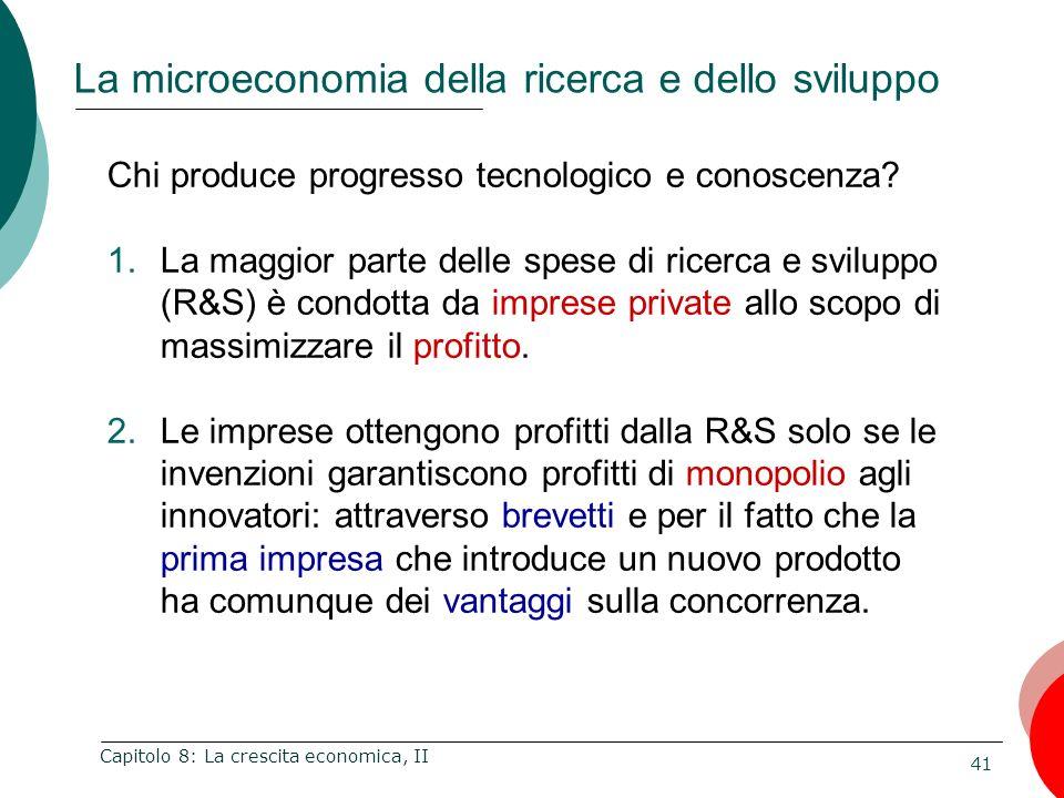 41 Capitolo 8: La crescita economica, II Chi produce progresso tecnologico e conoscenza? 1.La maggior parte delle spese di ricerca e sviluppo (R&S) è