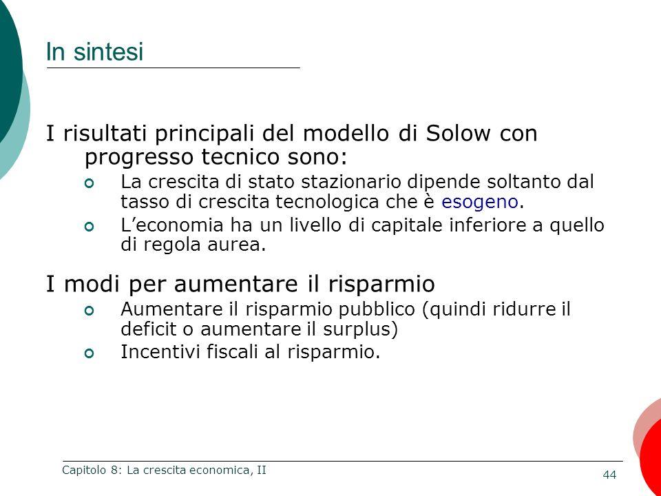 44 Capitolo 8: La crescita economica, II I risultati principali del modello di Solow con progresso tecnico sono: La crescita di stato stazionario dipe