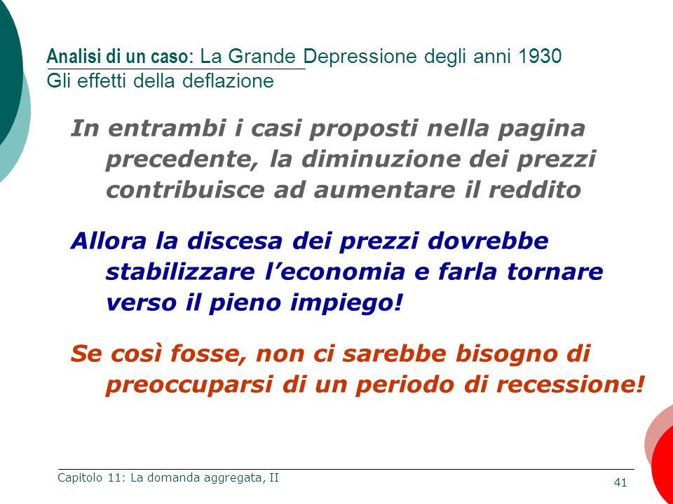 41 Capitolo 11: La domanda aggregata, II In entrambi i casi proposti nella pagina precedente, la diminuzione dei prezzi contribuisce ad aumentare il r