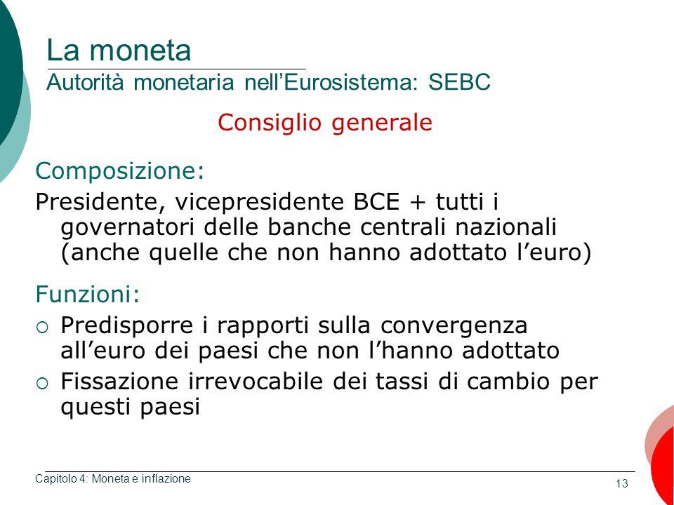 13 La moneta Autorità monetaria nellEurosistema: SEBC Consiglio generale Composizione: Presidente, vicepresidente BCE + tutti i governatori delle banc