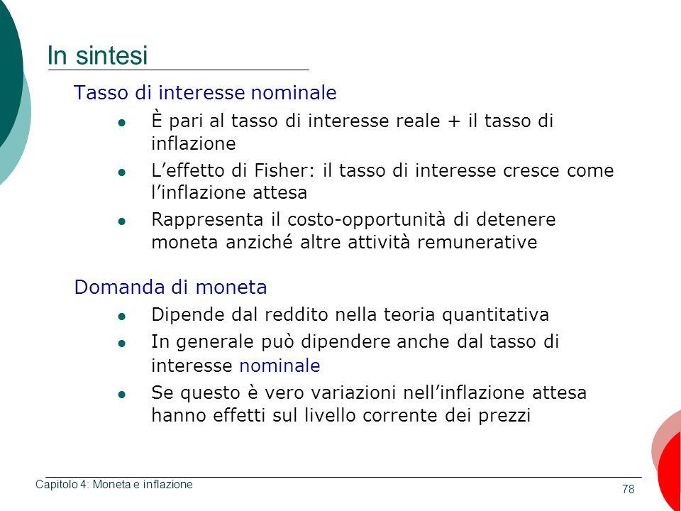 78 In sintesi Tasso di interesse nominale È pari al tasso di interesse reale + il tasso di inflazione Leffetto di Fisher: il tasso di interesse cresce