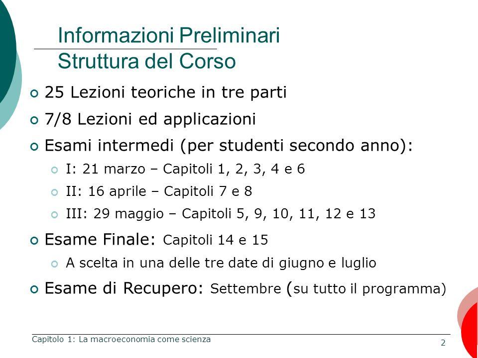 3 Capitolo 1: La macroeconomia come scienza Informazioni Preliminari Materiale e Riferimenti Libro di testo : N.