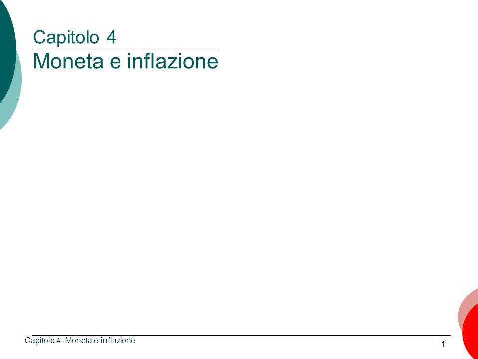 1 Capitolo 4 Moneta e inflazione Capitolo 4: Moneta e inflazione