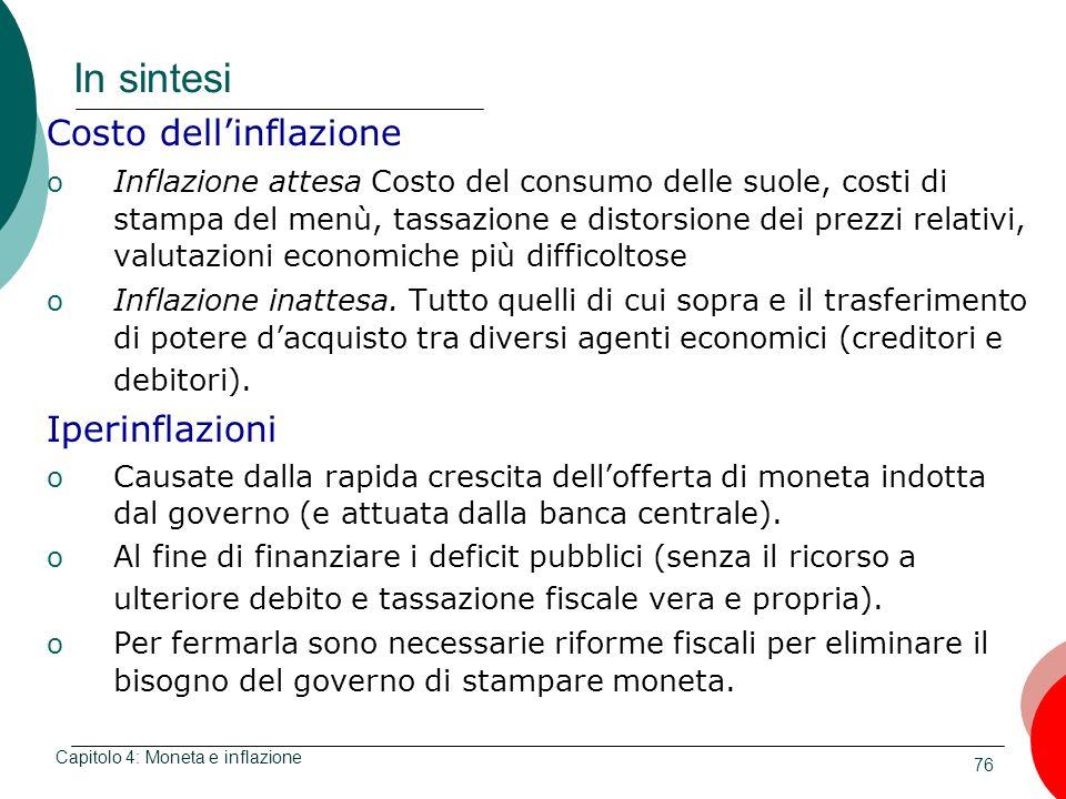 76 In sintesi Costo dellinflazione o Inflazione attesa Costo del consumo delle suole, costi di stampa del menù, tassazione e distorsione dei prezzi re