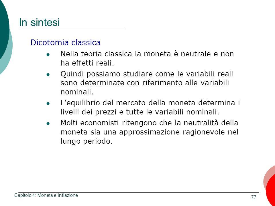 77 In sintesi Dicotomia classica Nella teoria classica la moneta è neutrale e non ha effetti reali. Quindi possiamo studiare come le variabili reali s