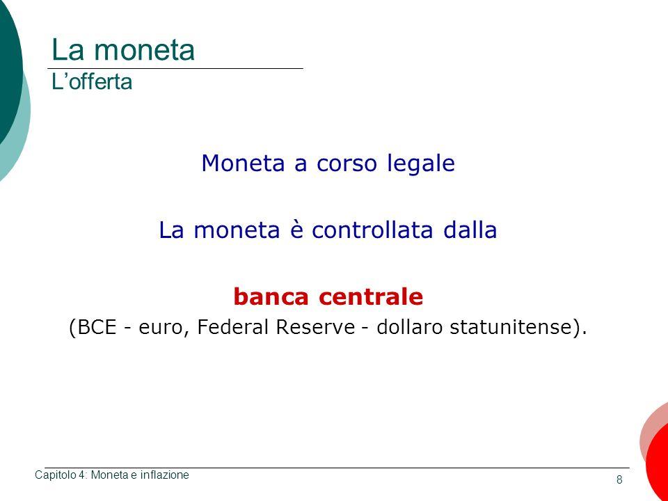 8 La moneta Lofferta Moneta a corso legale La moneta è controllata dalla banca centrale (BCE - euro, Federal Reserve - dollaro statunitense). Capitolo