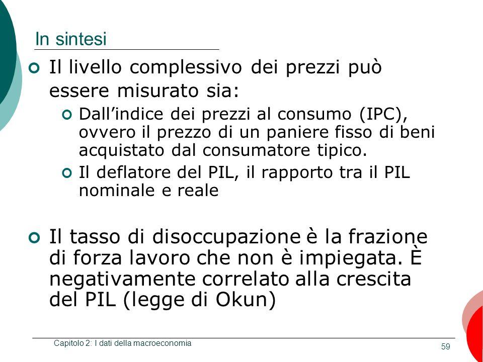 59 In sintesi Il livello complessivo dei prezzi può essere misurato sia: Dallindice dei prezzi al consumo (IPC), ovvero il prezzo di un paniere fisso di beni acquistato dal consumatore tipico.