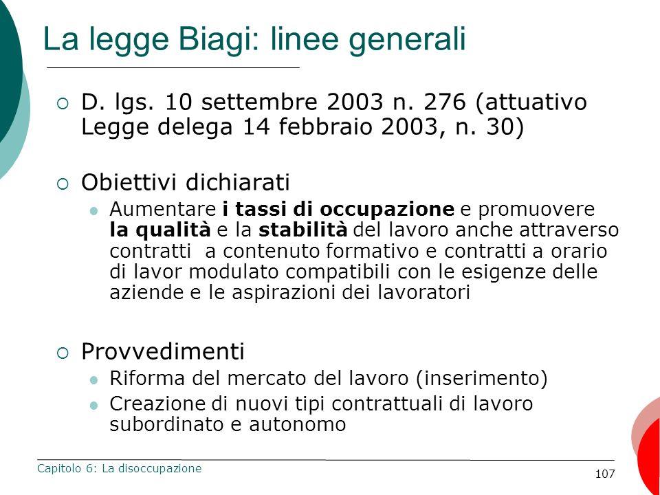 107 La legge Biagi: linee generali D. lgs. 10 settembre 2003 n. 276 (attuativo Legge delega 14 febbraio 2003, n. 30) Obiettivi dichiarati Aumentare i