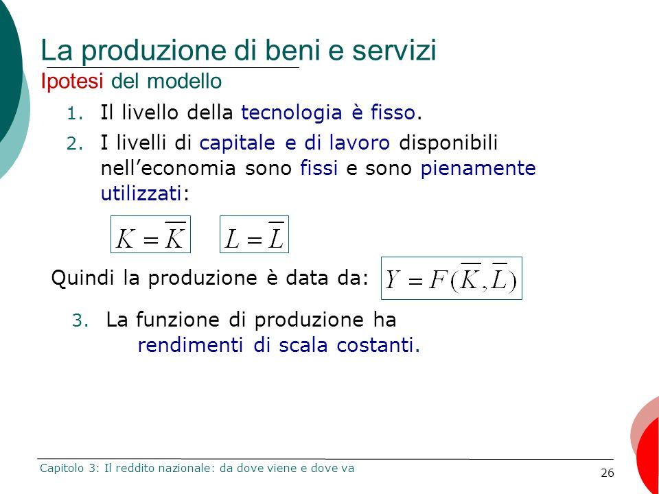 26 La produzione di beni e servizi Ipotesi del modello 1. Il livello della tecnologia è fisso. 2. I livelli di capitale e di lavoro disponibili nellec