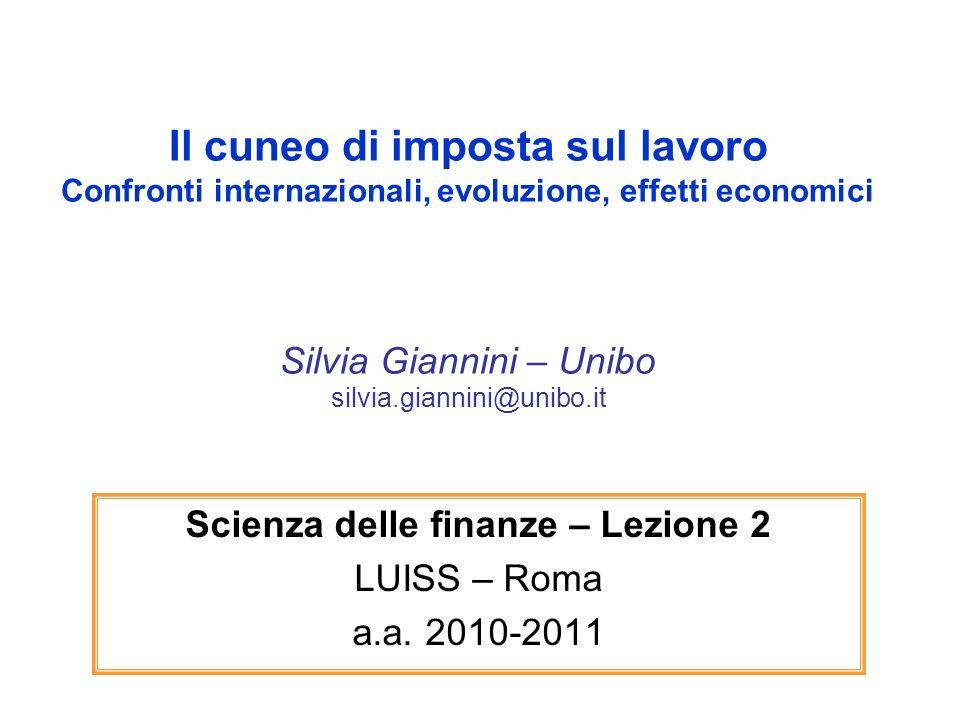 Il cuneo di imposta sul lavoro Confronti internazionali, evoluzione, effetti economici Silvia Giannini – Unibo silvia.giannini@unibo.it Scienza delle