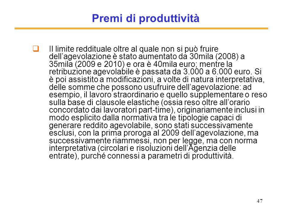 47 Premi di produttività Il limite reddituale oltre al quale non si può fruire dellagevolazione è stato aumentato da 30mila (2008) a 35mila (2009 e 20