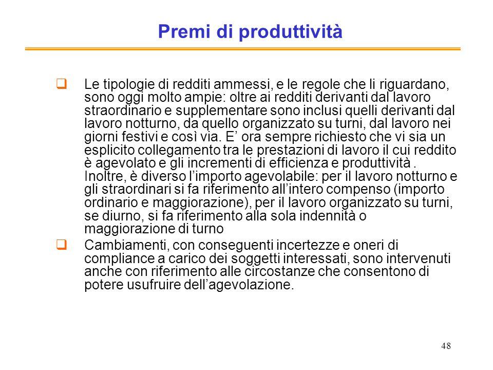 48 Premi di produttività Le tipologie di redditi ammessi, e le regole che li riguardano, sono oggi molto ampie: oltre ai redditi derivanti dal lavoro
