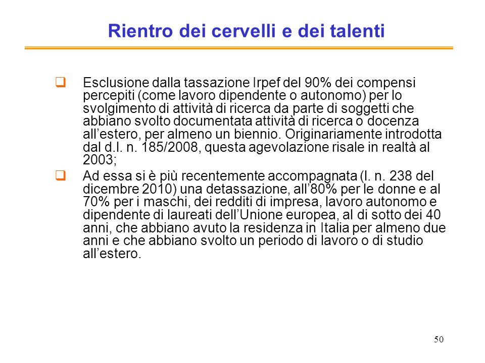 50 Rientro dei cervelli e dei talenti Esclusione dalla tassazione Irpef del 90% dei compensi percepiti (come lavoro dipendente o autonomo) per lo svol