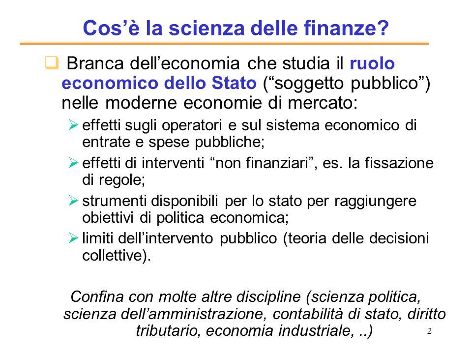 2 Cosè la scienza delle finanze? Branca delleconomia che studia il ruolo economico dello Stato (soggetto pubblico) nelle moderne economie di mercato:
