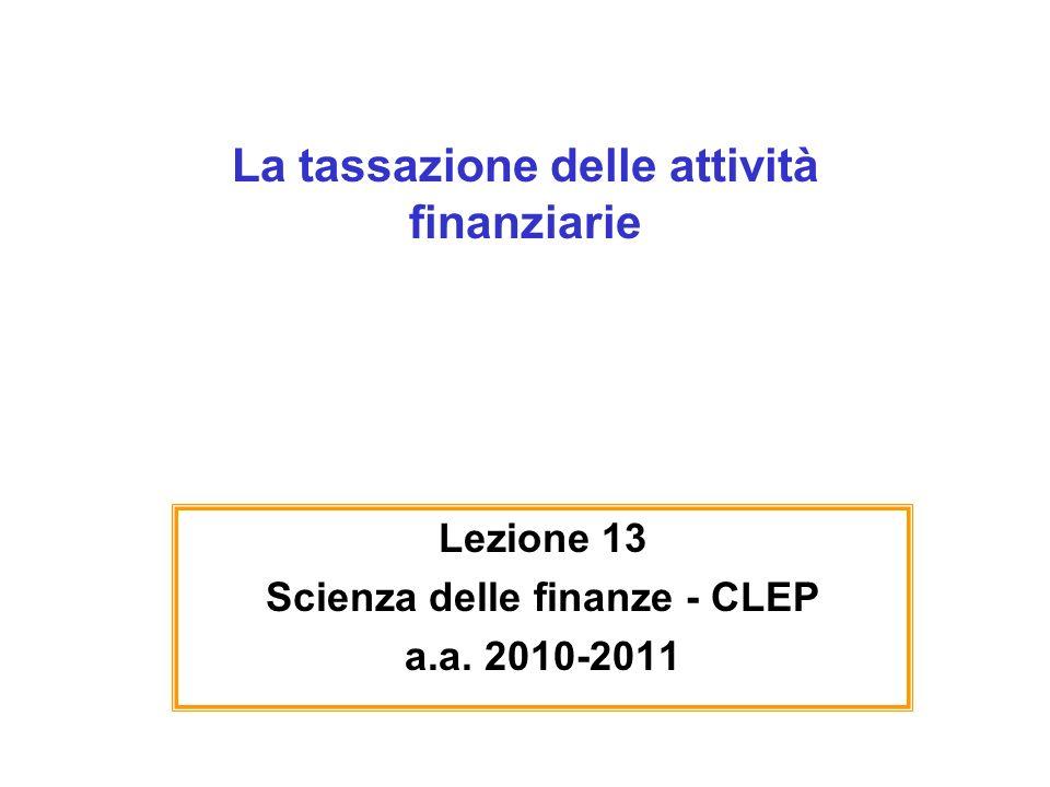 La tassazione delle attività finanziarie Lezione 13 Scienza delle finanze - CLEP a.a. 2010-2011