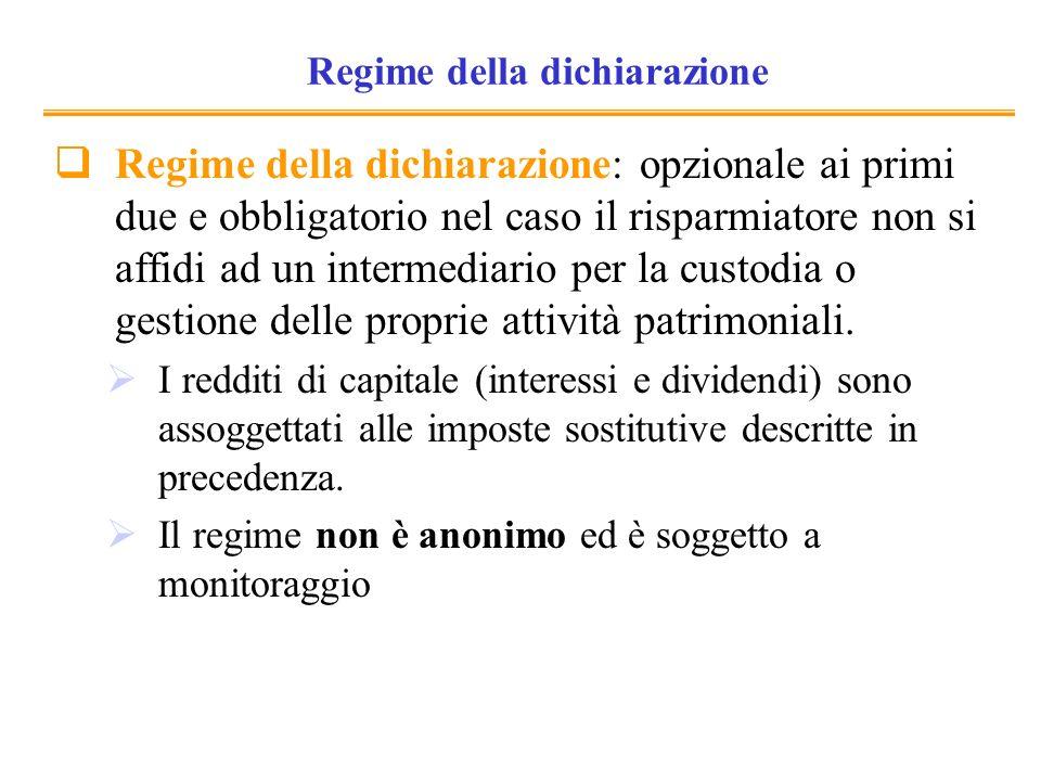 Regime della dichiarazione Regime della dichiarazione: opzionale ai primi due e obbligatorio nel caso il risparmiatore non si affidi ad un intermediario per la custodia o gestione delle proprie attività patrimoniali.