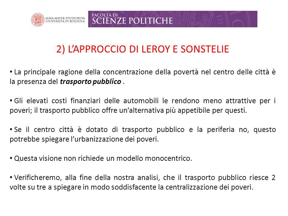 2) LAPPROCCIO DI LEROY E SONSTELIE La principale ragione della concentrazione della povertà nel centro delle città è la presenza del trasporto pubblico.