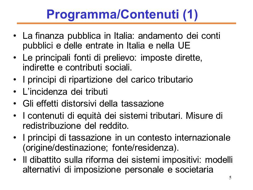 5 Programma/Contenuti (1) La finanza pubblica in Italia: andamento dei conti pubblici e delle entrate in Italia e nella UE Le principali fonti di prelievo: imposte dirette, indirette e contributi sociali.